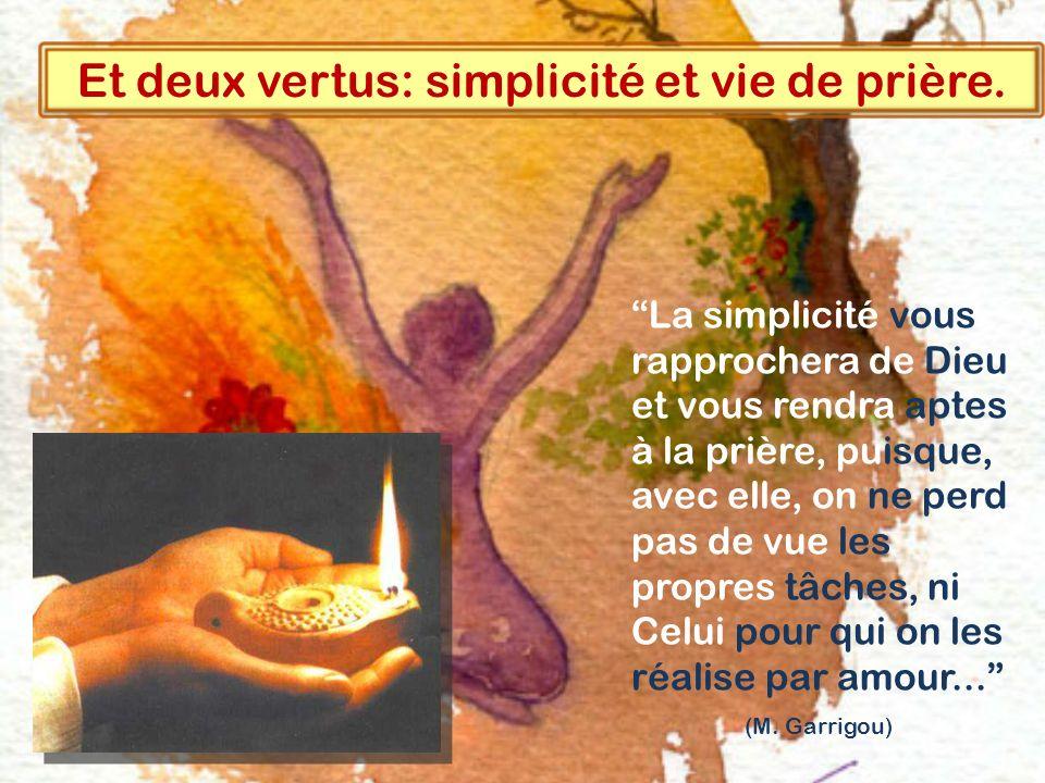 Et deux vertus: simplicité et vie de prière.