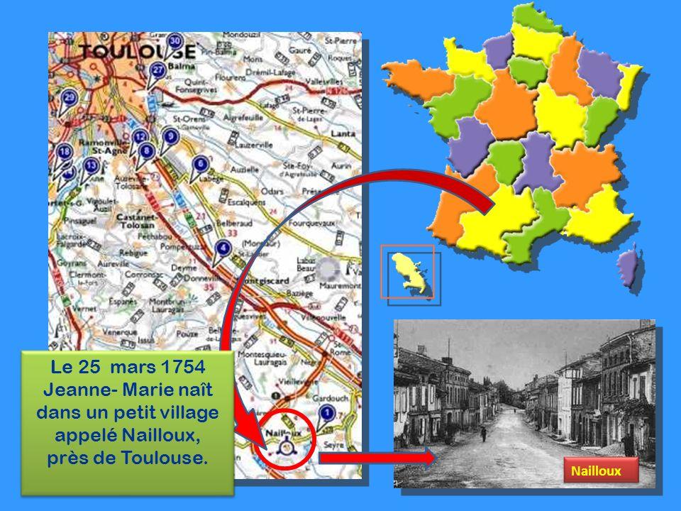 NaillouxLe 25 mars 1754 Jeanne- Marie naît dans un petit village appelé Nailloux, près de Toulouse.