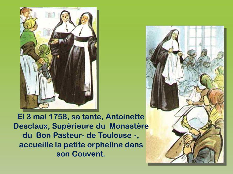 El 3 mai 1758, sa tante, Antoinette Desclaux, Supérieure du Monastère du Bon Pasteur- de Toulouse -, accueille la petite orpheline dans son Couvent.