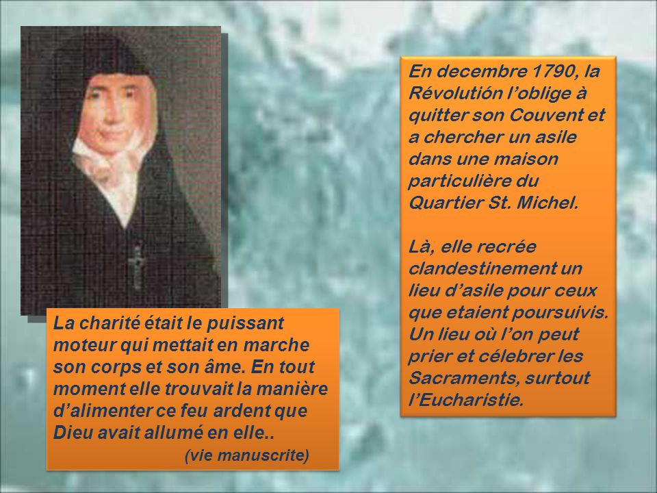 En decembre 1790, la Révolutión l'oblige à quitter son Couvent et a chercher un asile dans une maison particulière du Quartier St. Michel.