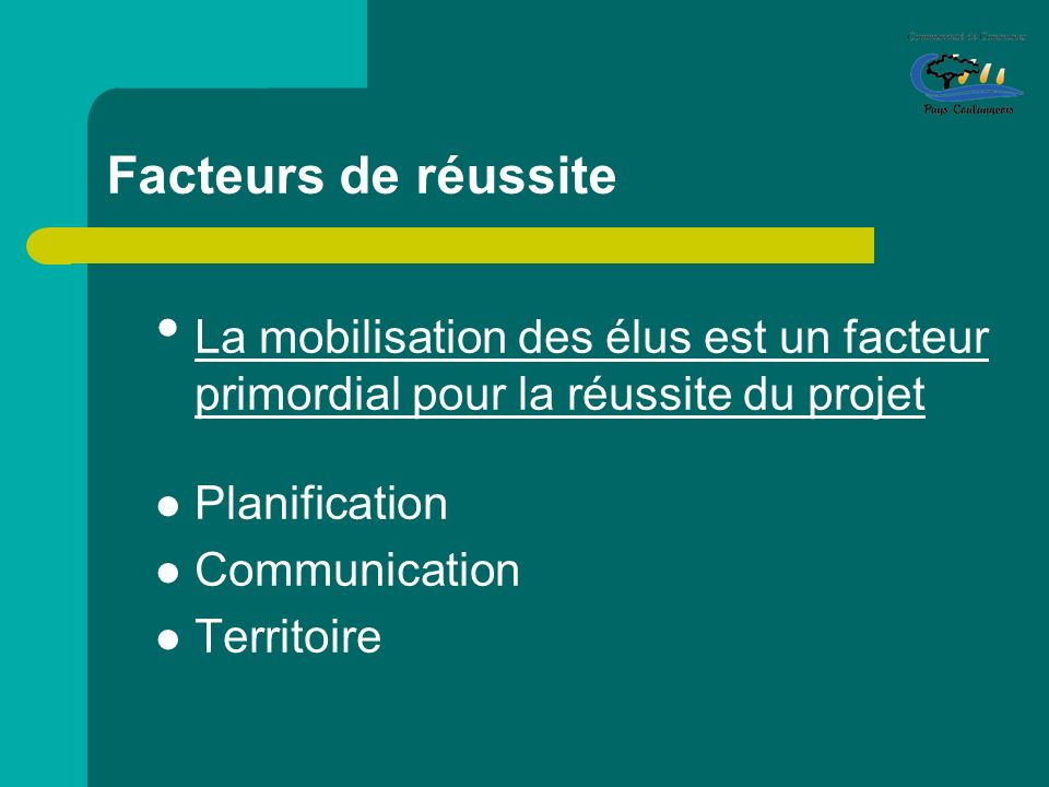 Facteurs de réussite La mobilisation des élus est un facteur primordial pour la réussite du projet.