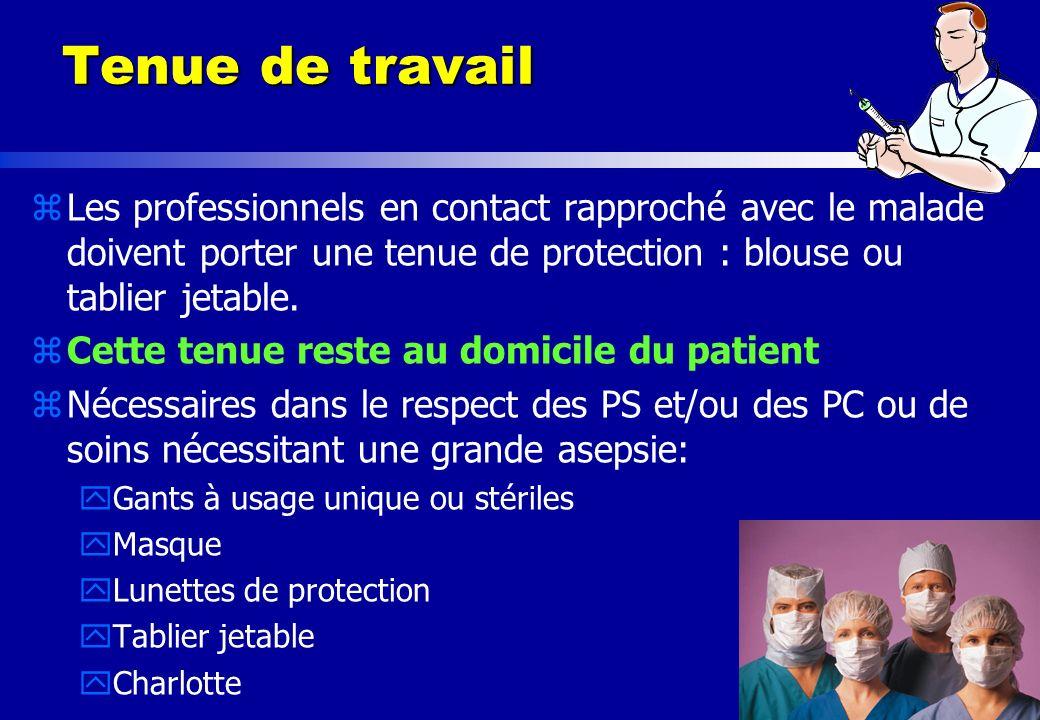 Tenue de travail Les professionnels en contact rapproché avec le malade doivent porter une tenue de protection : blouse ou tablier jetable.