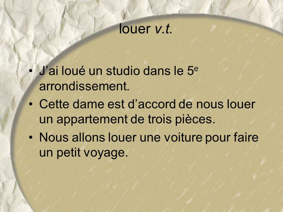 louer v.t. J'ai loué un studio dans le 5e arrondissement.
