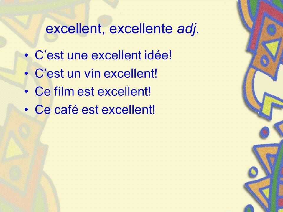 excellent, excellente adj.