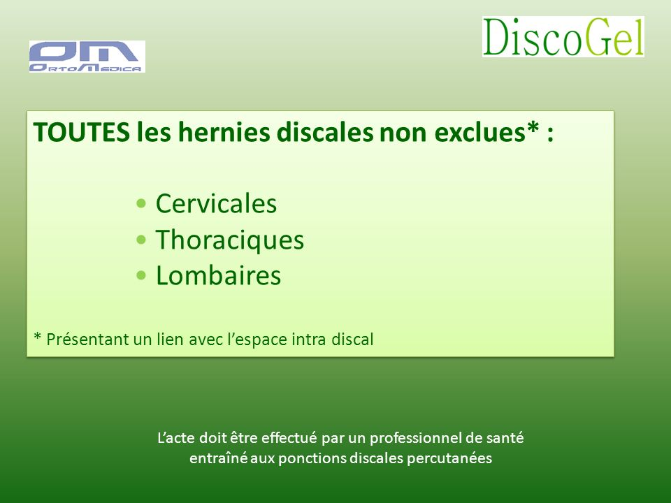 TOUTES les hernies discales non exclues* : • Cervicales • Thoraciques