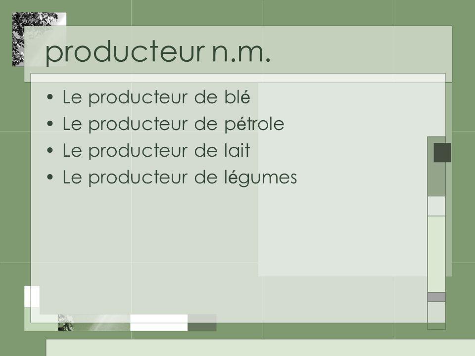 producteur n.m. Le producteur de blé Le producteur de pétrole