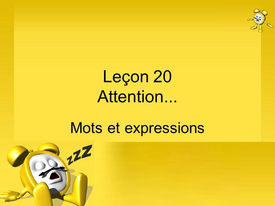 Leçon 20 Attention... Mots et expressions