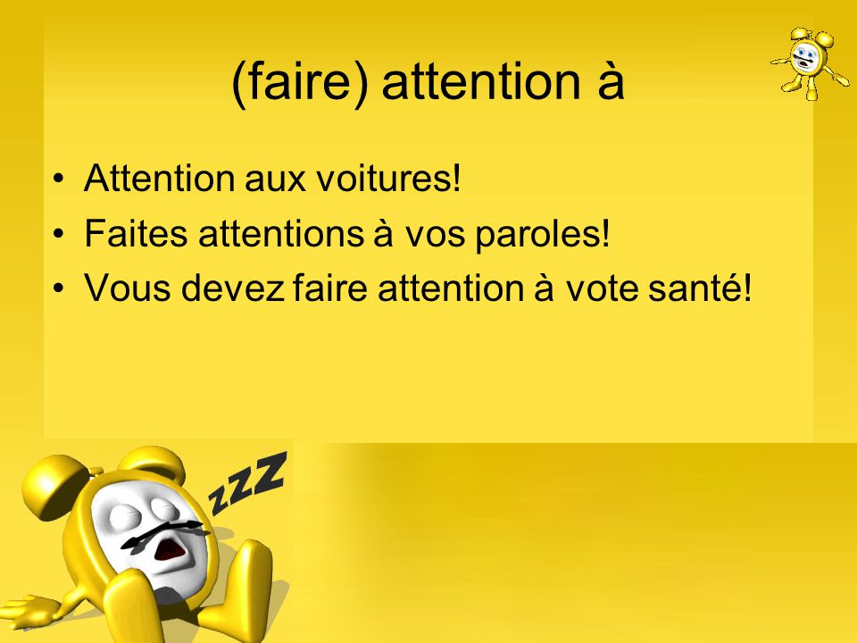 (faire) attention à Attention aux voitures!