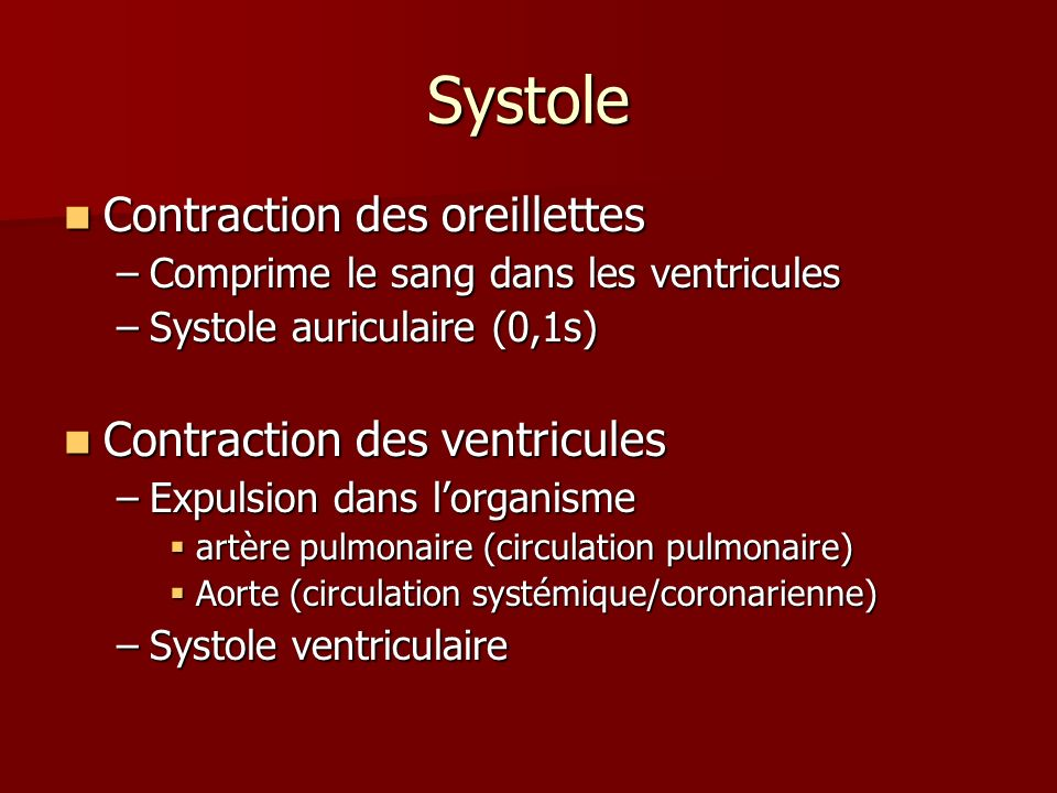Systole Contraction des oreillettes Contraction des ventricules