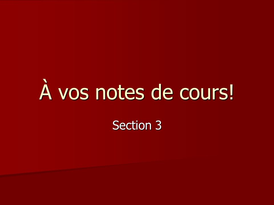 À vos notes de cours! Section 3