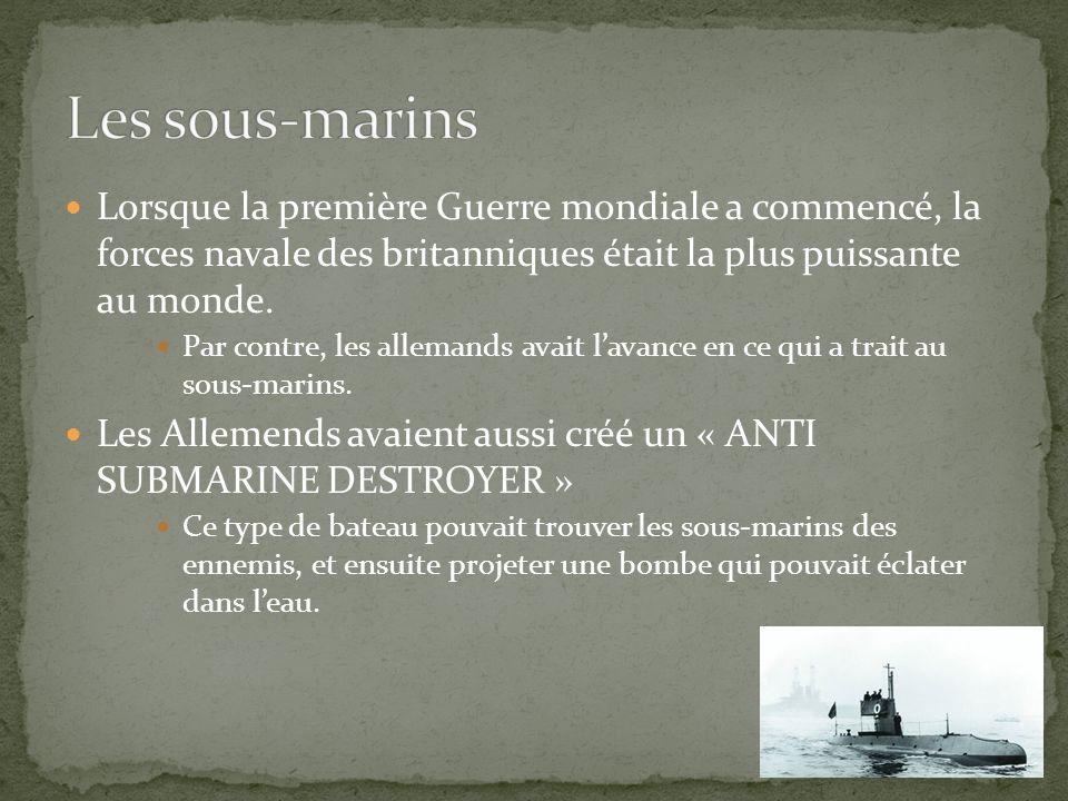 Les sous-marins Lorsque la première Guerre mondiale a commencé, la forces navale des britanniques était la plus puissante au monde.