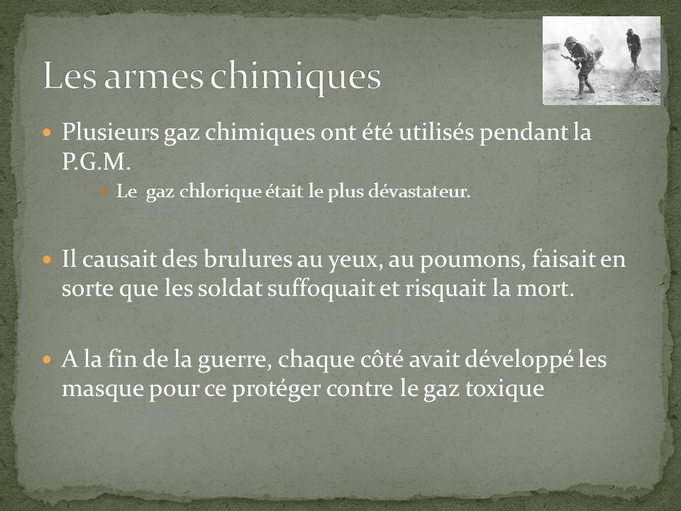 Les armes chimiques Plusieurs gaz chimiques ont été utilisés pendant la P.G.M. Le gaz chlorique était le plus dévastateur.