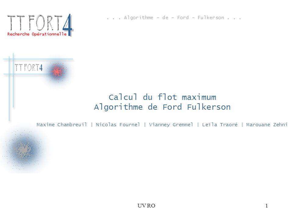 Calcul du flot maximum Algorithme de Ford Fulkerson Maxime Chambreuil | Nicolas Fournel | Vianney Gremmel | Leïla Traoré | Marouane Zehni
