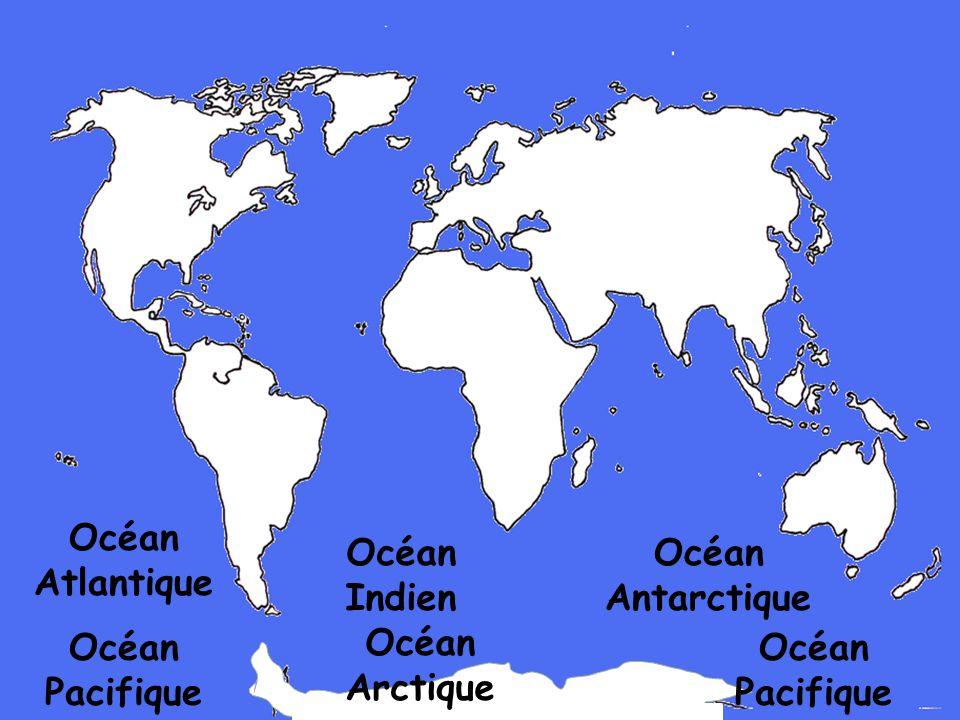 Océan Atlantique Océan Indien Océan Antarctique Océan Pacifique Océan Arctique Océan Pacifique
