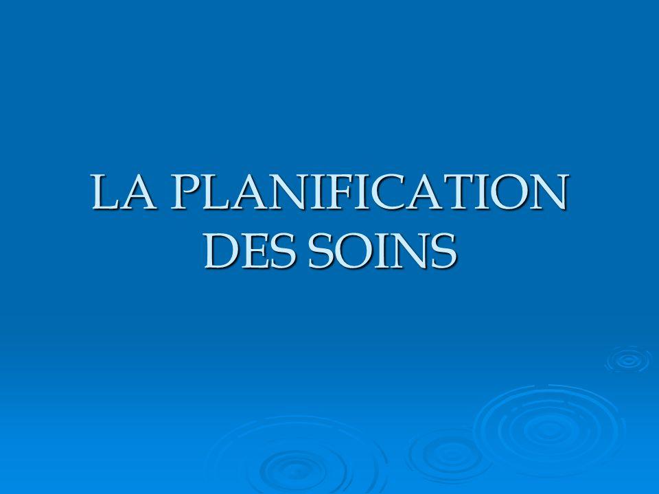 LA PLANIFICATION DES SOINS