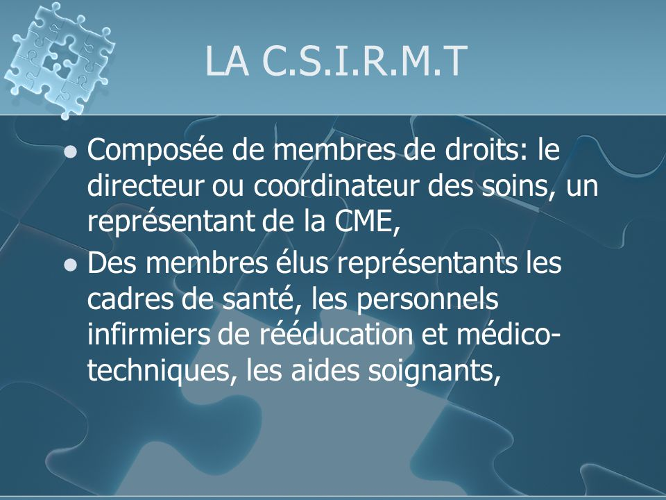 LA C.S.I.R.M.T Composée de membres de droits: le directeur ou coordinateur des soins, un représentant de la CME,