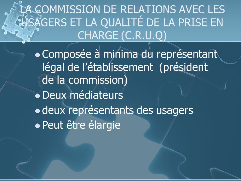 LA COMMISSION DE RELATIONS AVEC LES USAGERS ET LA QUALITÉ DE LA PRISE EN CHARGE (C.R.U.Q)