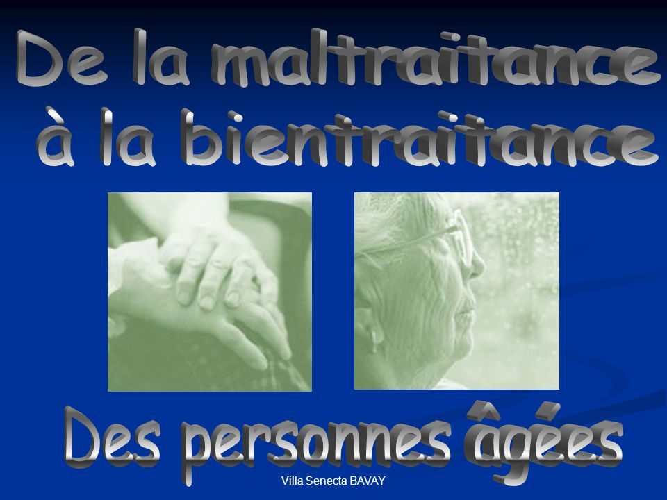 De la maltraitance à la bientraitance Des personnes âgées