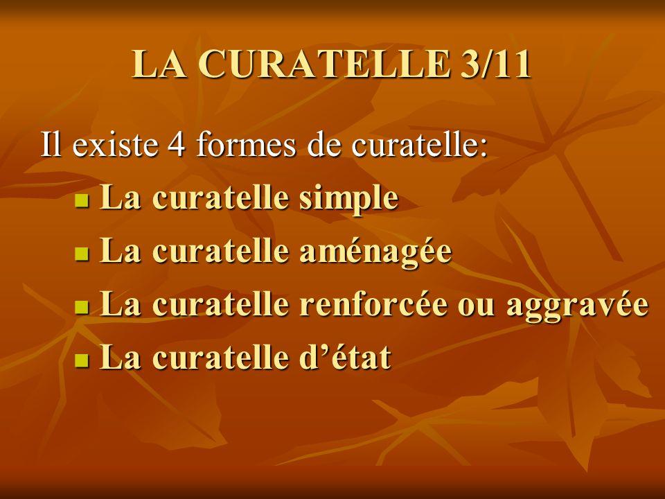LA CURATELLE 3/11 Il existe 4 formes de curatelle: La curatelle simple
