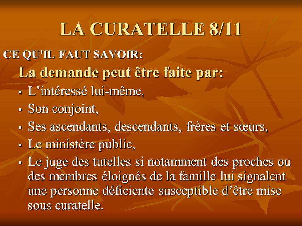 LA CURATELLE 8/11 La demande peut être faite par: