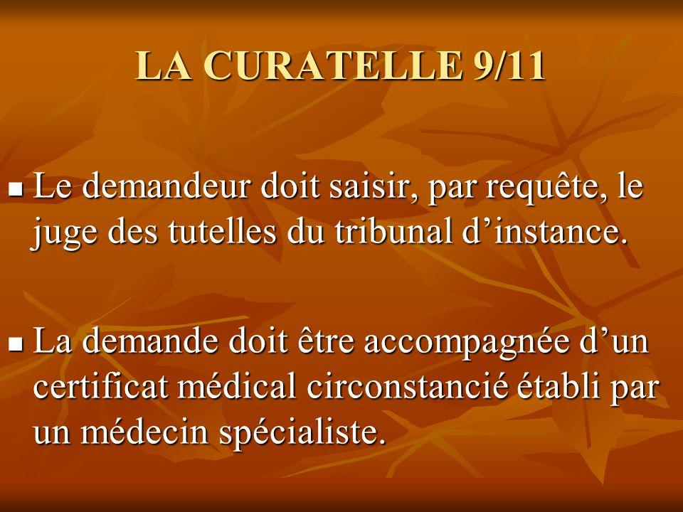 LA CURATELLE 9/11 Le demandeur doit saisir, par requête, le juge des tutelles du tribunal d'instance.