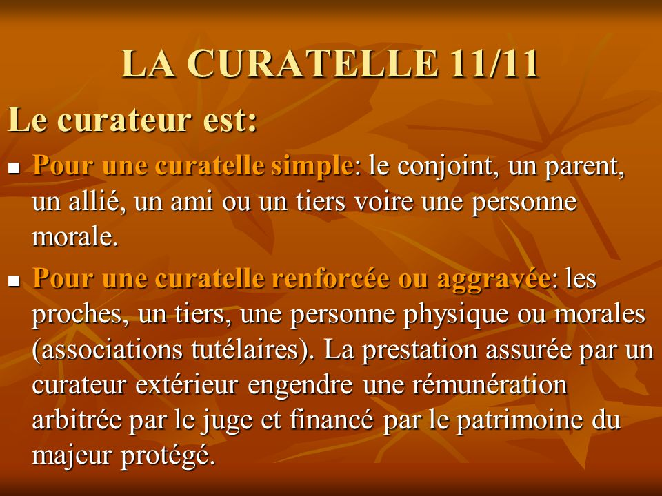 LA CURATELLE 11/11 Le curateur est: