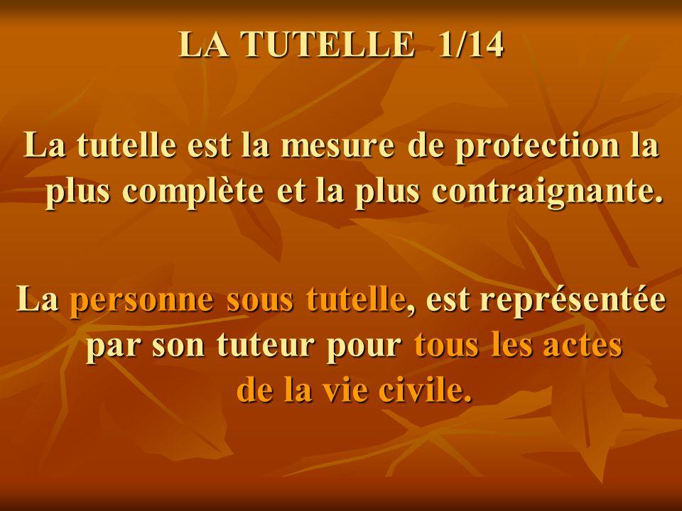 LA TUTELLE 1/14 La tutelle est la mesure de protection la plus complète et la plus contraignante.
