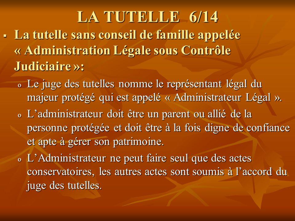 LA TUTELLE 6/14 La tutelle sans conseil de famille appelée « Administration Légale sous Contrôle Judiciaire »: