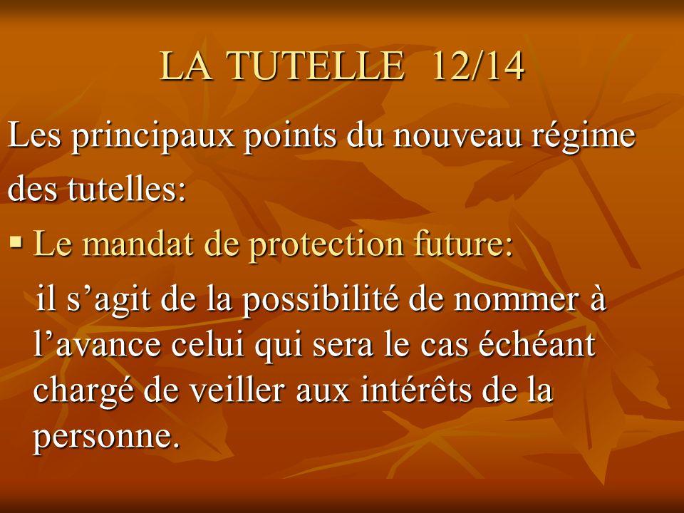 LA TUTELLE 12/14 Les principaux points du nouveau régime des tutelles: