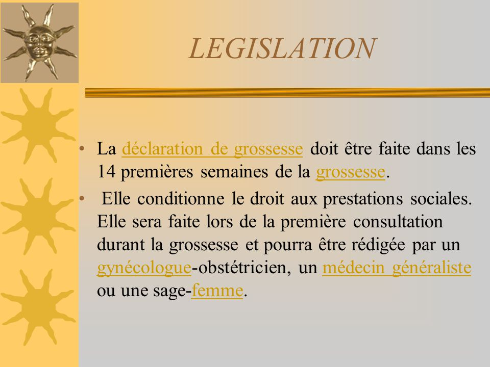 LEGISLATION La déclaration de grossesse doit être faite dans les 14 premières semaines de la grossesse.