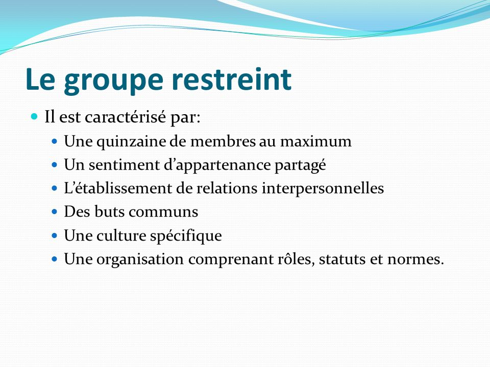 Le groupe restreint Il est caractérisé par: