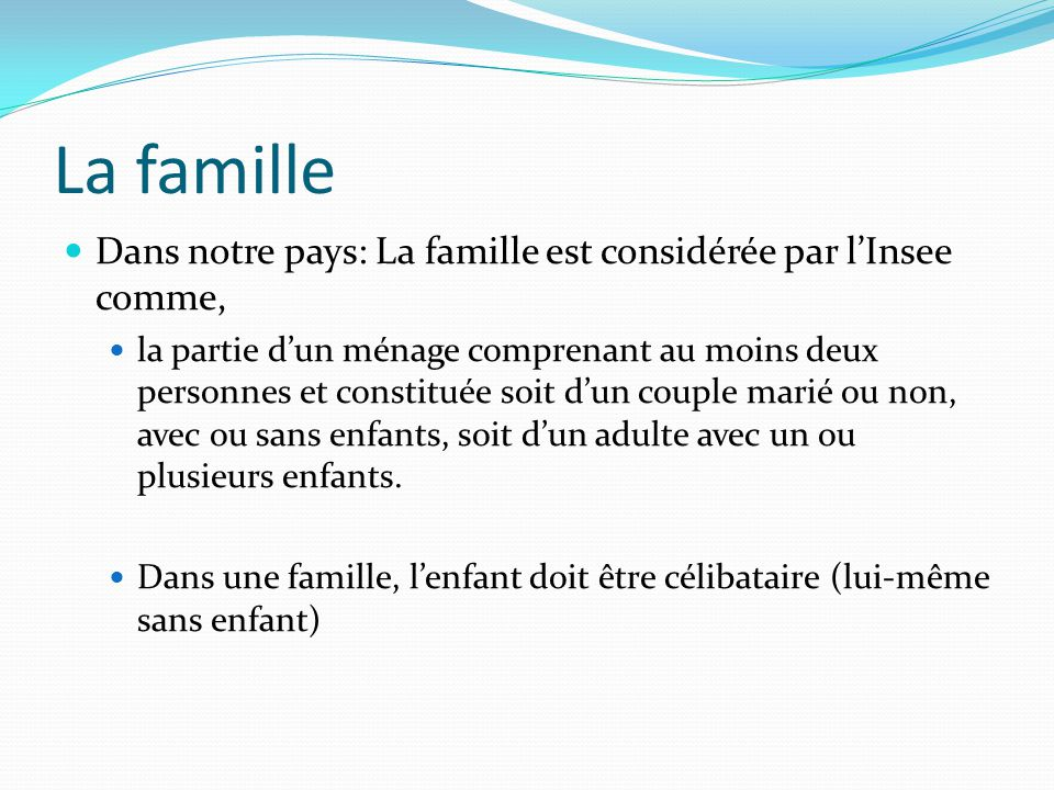 La famille Dans notre pays: La famille est considérée par l'Insee comme,