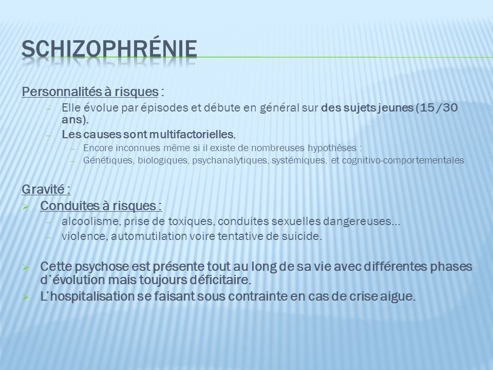 schizophrénie Personnalités à risques : Gravité :