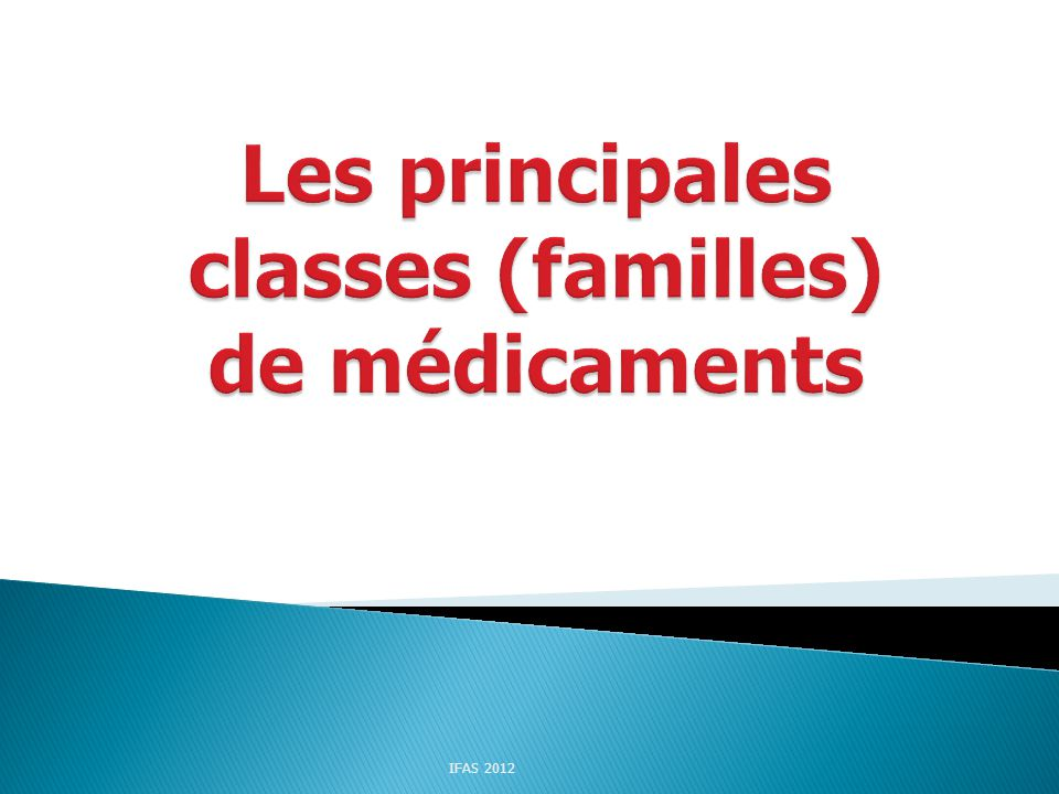 Les principales classes (familles) de médicaments