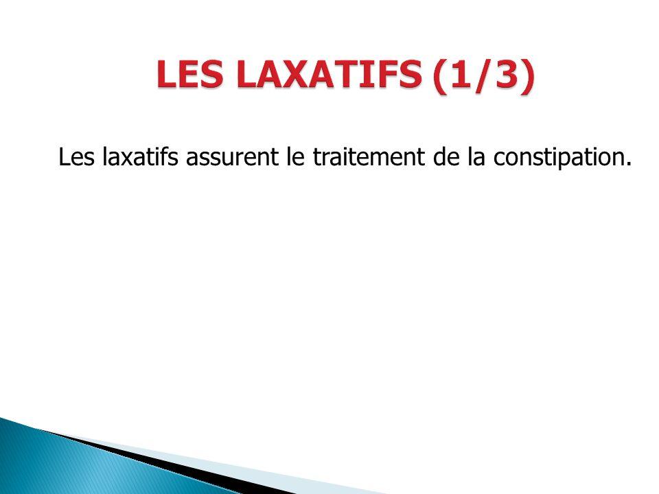 LES LAXATIFS (1/3) Les laxatifs assurent le traitement de la constipation.