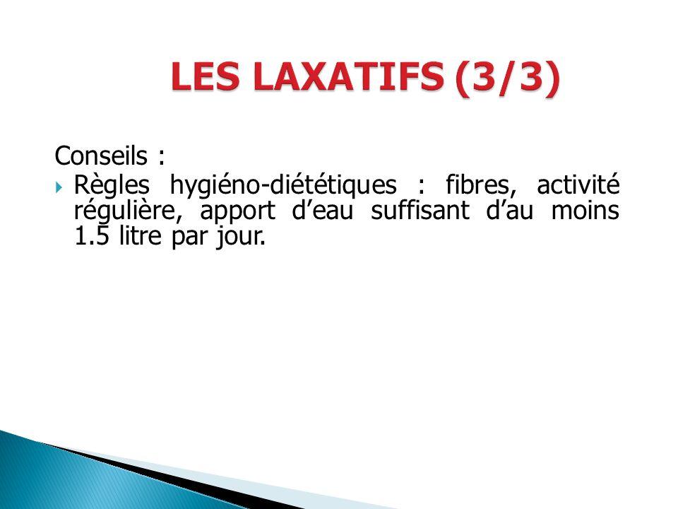 LES LAXATIFS (3/3) Conseils :