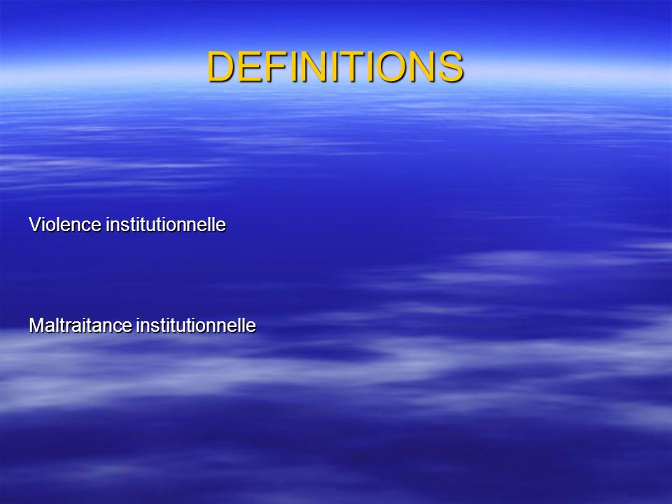 DEFINITIONS Violence institutionnelle Maltraitance institutionnelle