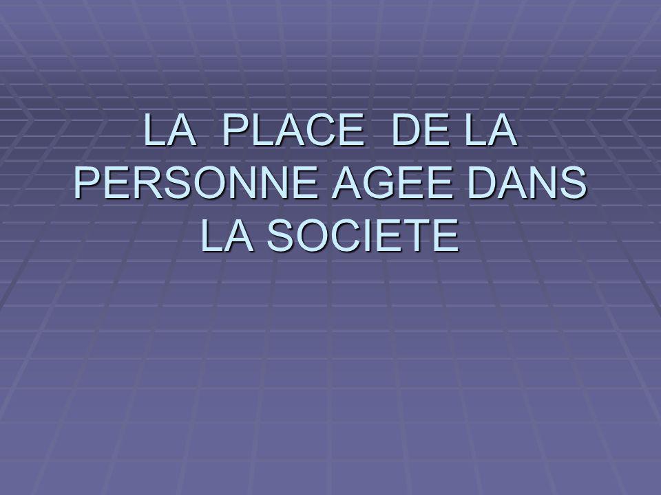 LA PLACE DE LA PERSONNE AGEE DANS LA SOCIETE