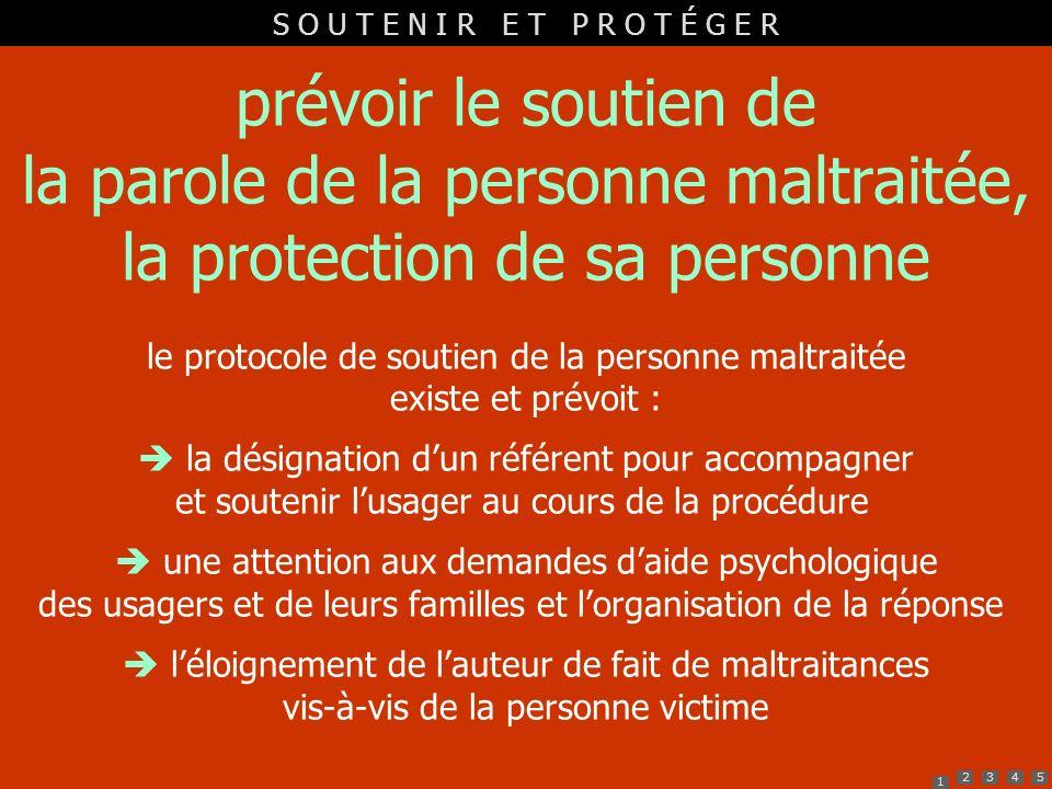 le protocole de soutien de la personne maltraitée existe et prévoit :