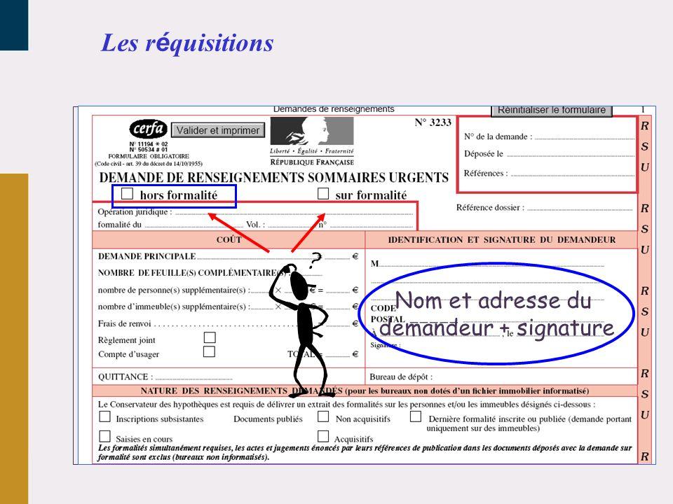 Les réquisitions Nom et adresse du demandeur + signature