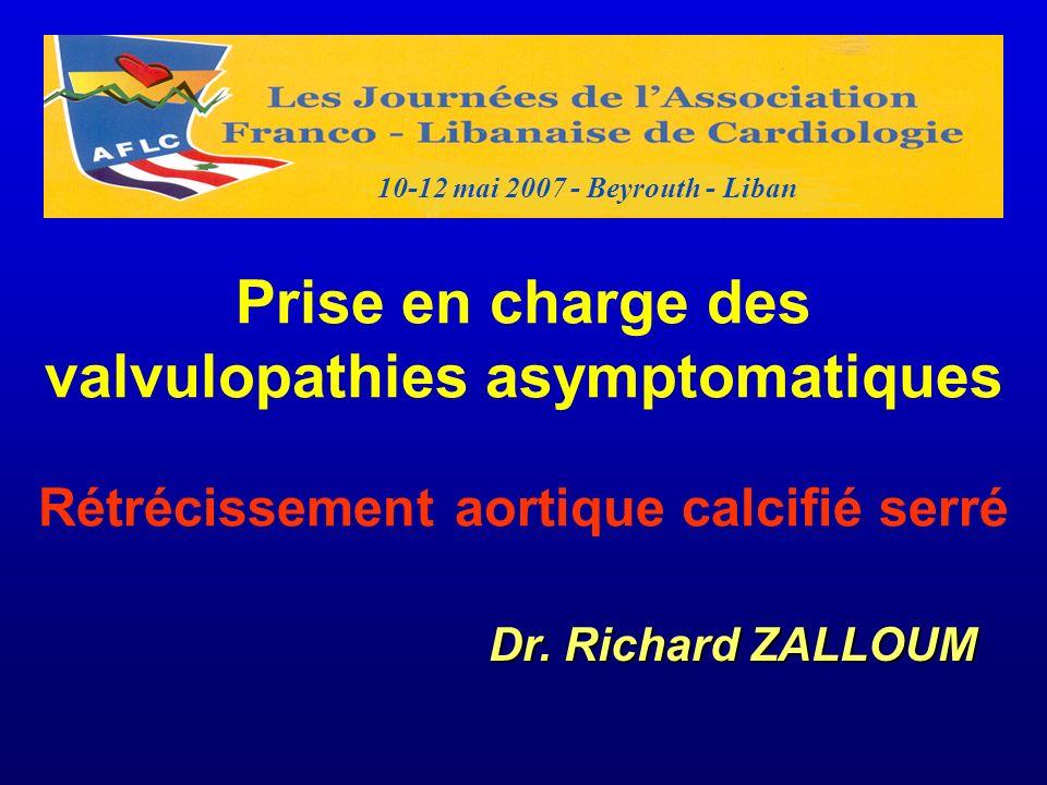 10-12 mai 2007 - Beyrouth - Liban Prise en charge des valvulopathies asymptomatiques Rétrécissement aortique calcifié serré.