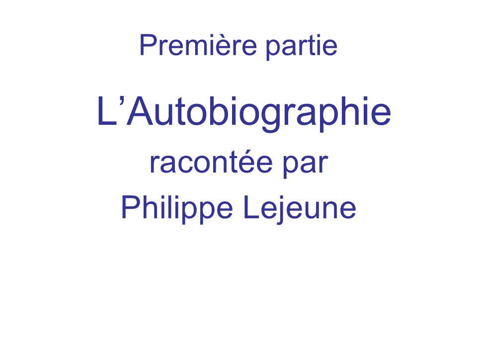 Première partie L'Autobiographie racontée par Philippe Lejeune