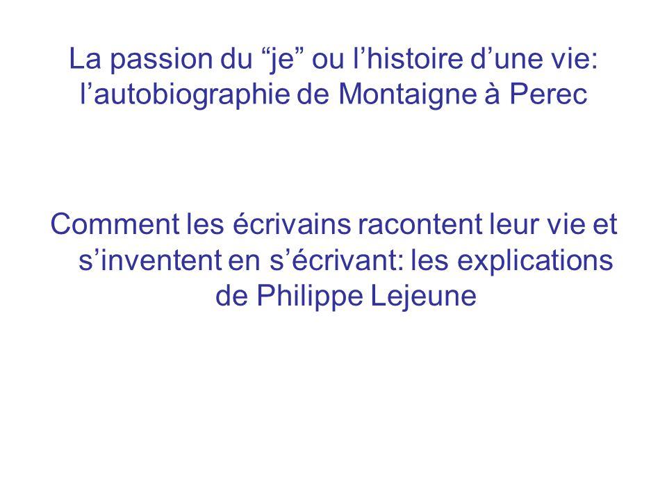 La passion du je ou l'histoire d'une vie: l'autobiographie de Montaigne à Perec