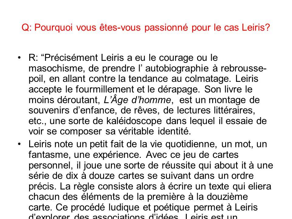 Q: Pourquoi vous êtes-vous passionné pour le cas Leiris