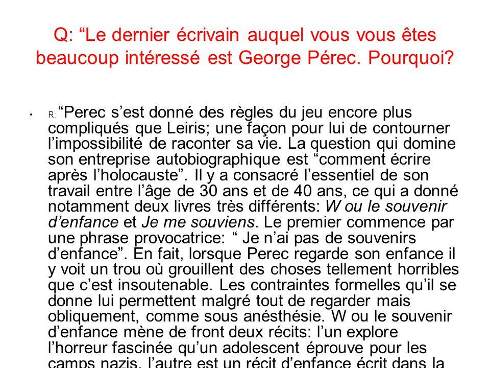 Q: Le dernier écrivain auquel vous vous êtes beaucoup intéressé est George Pérec. Pourquoi