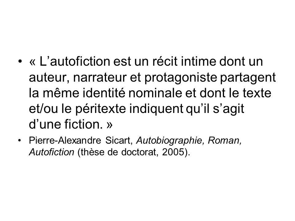 « L'autofiction est un récit intime dont un auteur, narrateur et protagoniste partagent la même identité nominale et dont le texte et/ou le péritexte indiquent qu'il s'agit d'une fiction. »