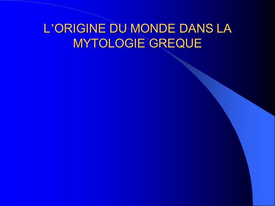 L'ORIGINE DU MONDE DANS LA MYTOLOGIE GREQUE