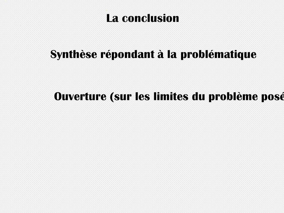 La conclusion Synthèse répondant à la problématique.