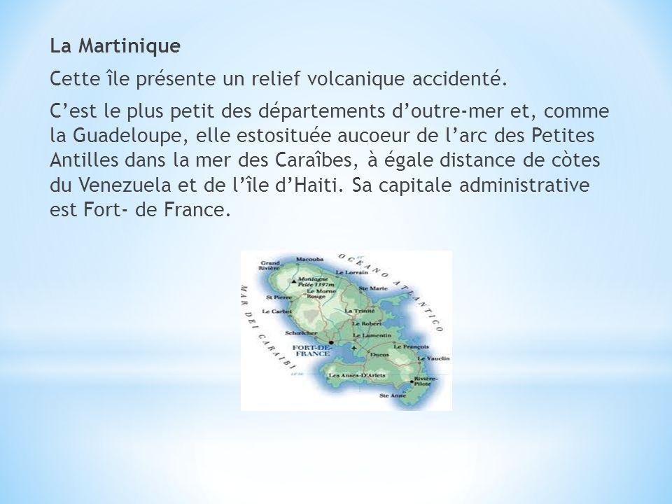 La Martinique Cette île présente un relief volcanique accidenté