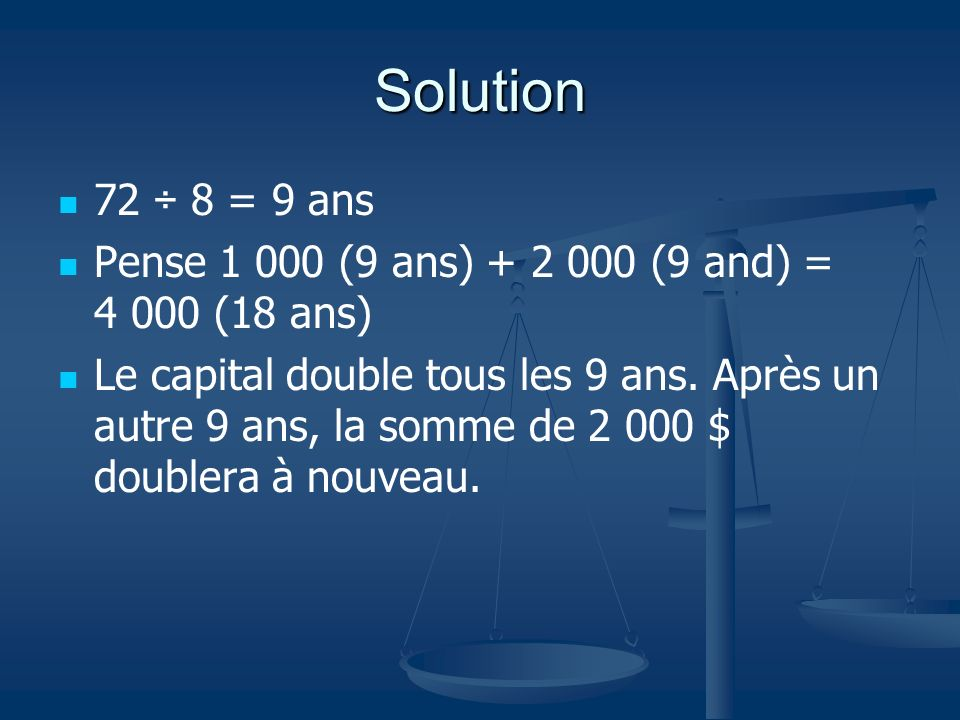 Solution72 ÷ 8 = 9 ans. Pense 1 000 (9 ans) + 2 000 (9 and) = 4 000 (18 ans)